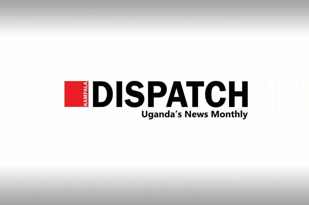 Kampala Dispatch – Uganda's News Monthly